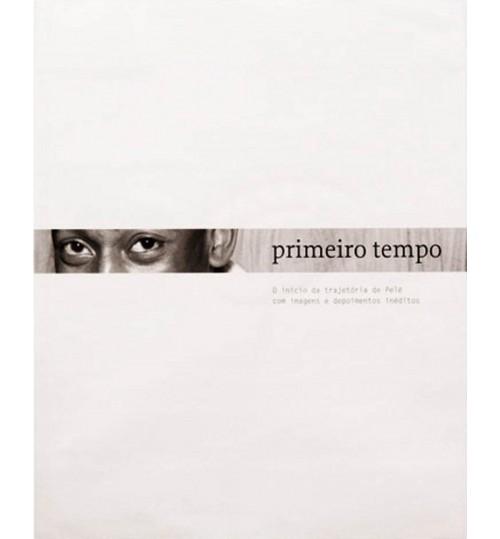 Livro Primeiro Tempo O início da Trajetória de Pelé com Imagens e Depoimentos Inéditos