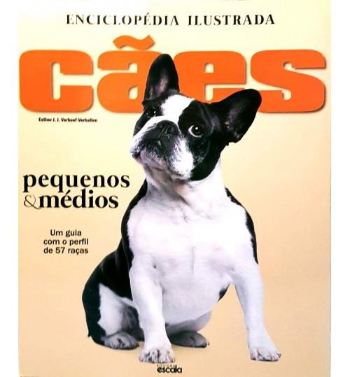Livro Enciclopédia Ilustrada Cães Pequenos & Médios - Um Guia completo com o perfil de 57 Raças