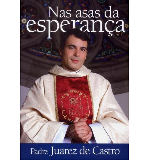 Livro Nas Asas da Esperança - Padre Juarez de Castro