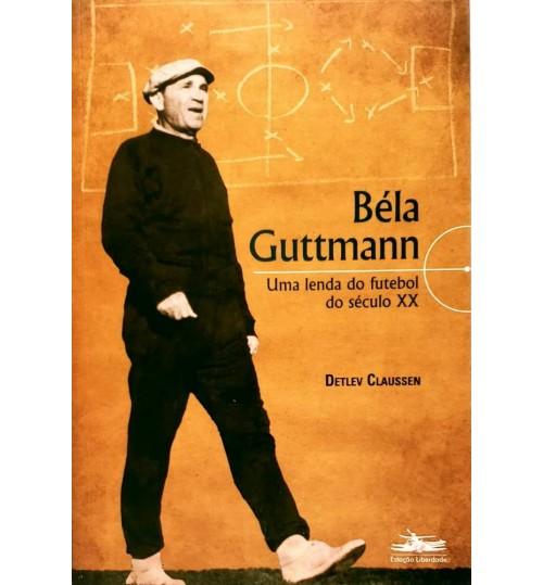 Livro Béla Guttmann Uma Lenda do Futebol do Século XX