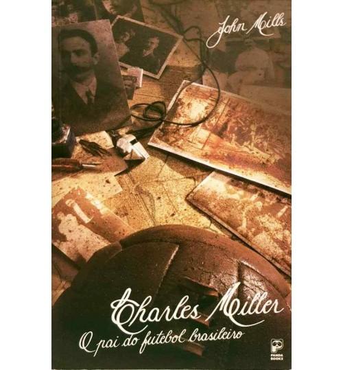 Livro Charles Miller - O Pai do Futebol Brasileiro