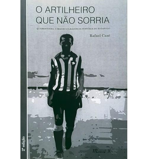 Livro O Artilheiro que Não Sorria, Quarentinha o maior Goleador da história do Botafogo