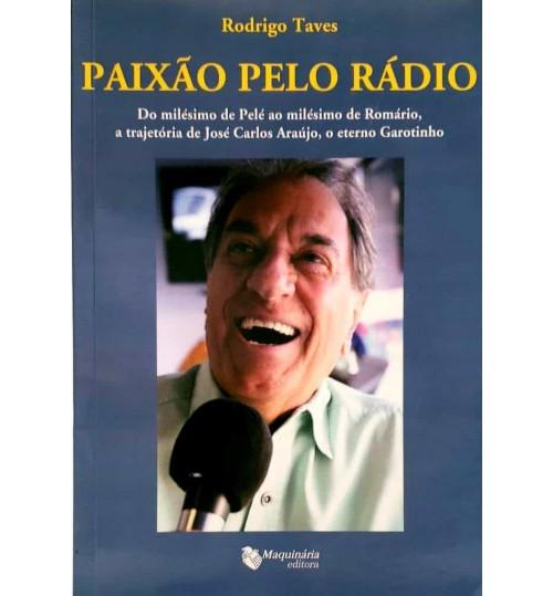 Livro Paixão pelo Rádio, Do Milésimo de Pelé ao Milésimo de Romário, a trajetória de José Carlos Araújo, o Eterno Garotinho
