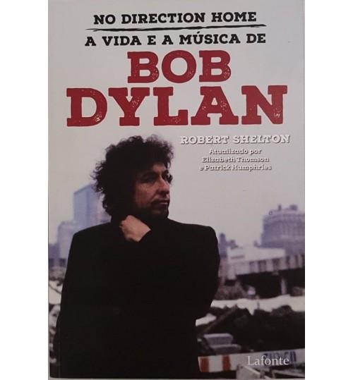 Livro No Direction Home A Vida e a Música de Bob Dylan