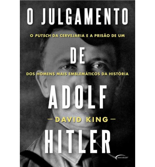 Livro O julgamento de Adolf Hitler: O Putsch da Cervejaria e a Prisão de um dos Homens mais Emblemáticos da História