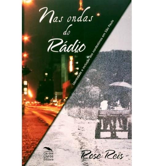 Livro Nas Ondas do Rádio - Identidade e Inclusão dos Nordestinos em São Paulo