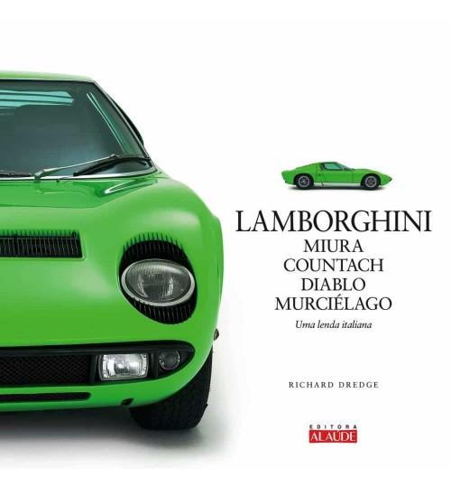 Livro Lamborghini - Miura, Countach, Diablo, Murciélago, Uma Lenda Italiana