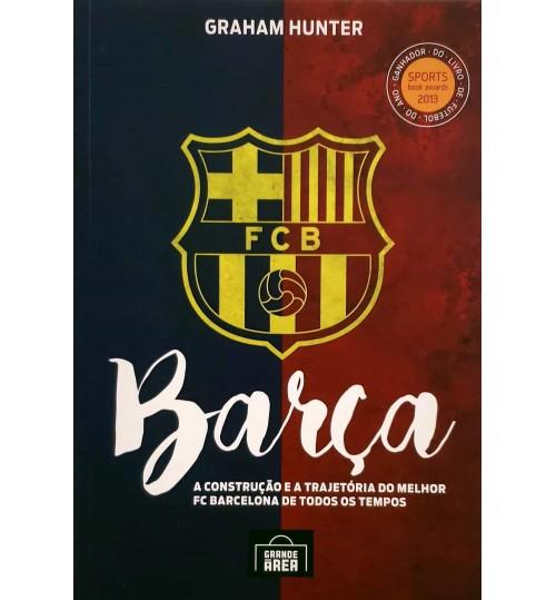 Livro Barça - A Construção e a Trajetória do Melhor FC Barcelona de Todos os Tempos