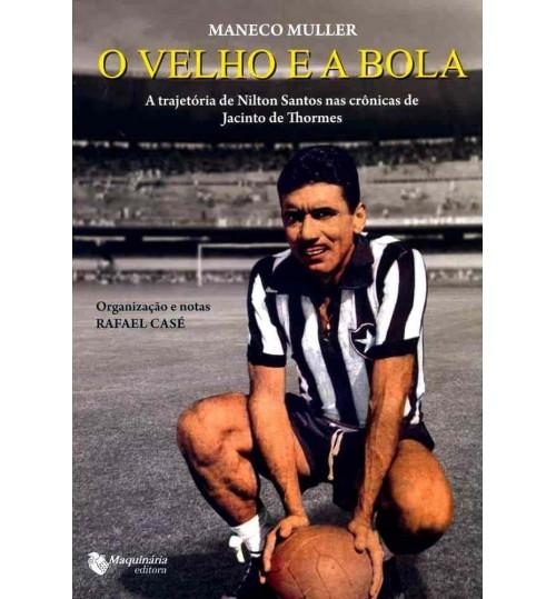 Livro O Velho e a Bola - A Trajetória de Nilton Santos nas Crônicas de Jacinto de Thormes
