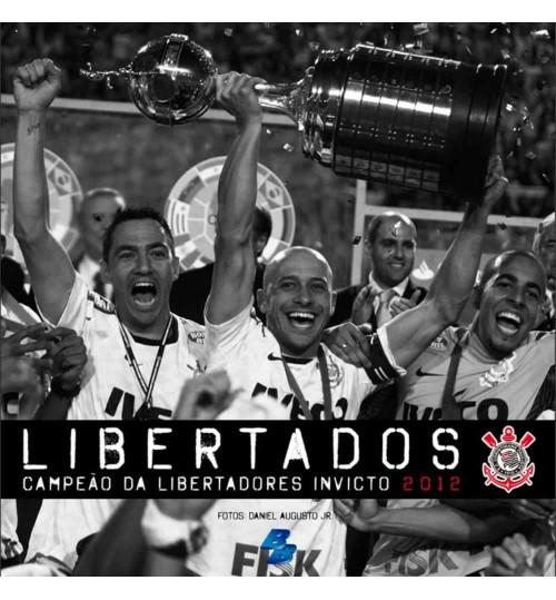 Livro Corinthians Libertados - Campeão da Libertadores Invicto 2012