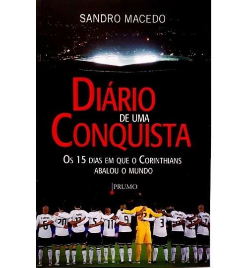 Livro Diário de Uma conquista - Os 15 Dias em que o Corinthians Abalou o Mundo