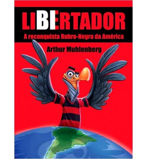 Livro Flamengo Libertador - A Reconquista Rubro Negra da América