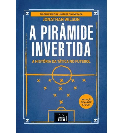 Livro A Pirâmide Invertida - A História da Tática no Futebol: Edição Especial Numerada - Capa Dura