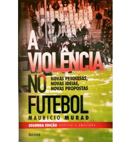 Livro A Violência no Futebol Novas Pesquisas, Novas Idéias Novas Propostas