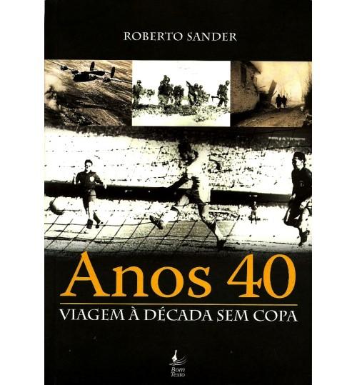 Livro Anos 40 Viagem à Década Sem Copa
