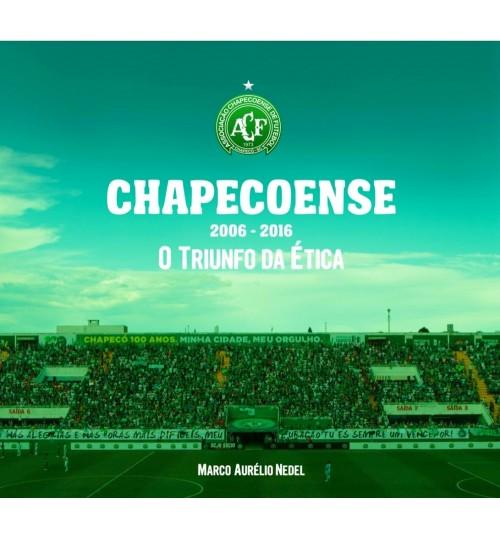 Livro Chapecoense 2006-2016 - O Triunfo da Ética