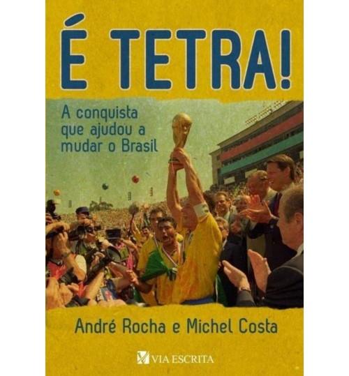 Livro É Tetra - A Conquista que Ajudou a Mudar o Brasil