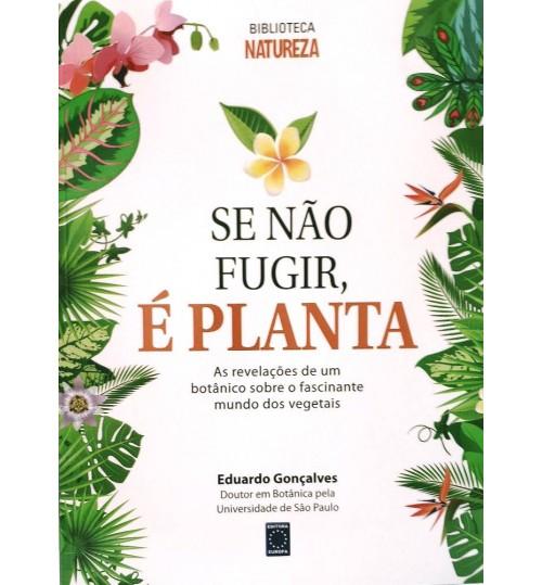 Livro Se Não Fugir, É Planta (Capa Flexível)