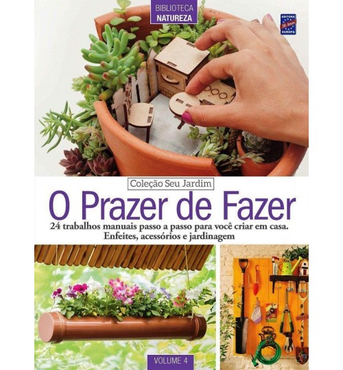 Revista Coleção Seu Jardim Volume 4: O Prazer de Fazer