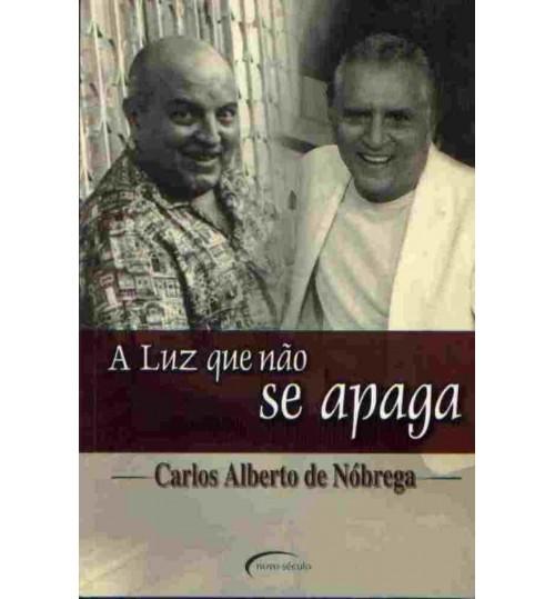 Livro A Luz Que Não Se Apaga - Carlos Alberto de Nóbrega