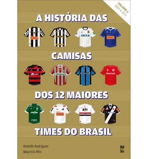Livro A História das Camisas dos 12 Maiores Times do Brasil Volume 2  (2009 - 2016)
