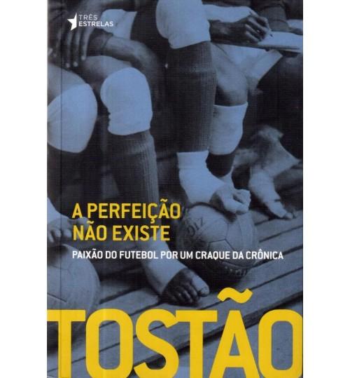 Livro A perfeição não existe, Paixão do futebol por um craque da Cronica - Tostão