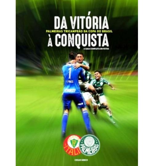 Livro Da Vitória à Conquista - Palmeiras Tricampeão da Copa do Brasil 2015