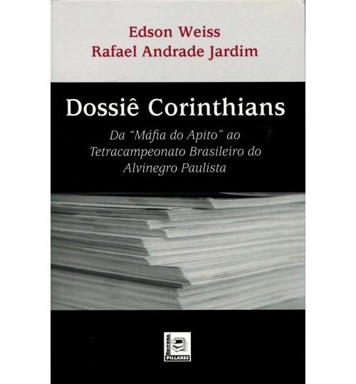 Livro Dossiê Corinthians da Máfia do Apito ao Tetracampeonato Brasileiro do Alvinegro Paulista