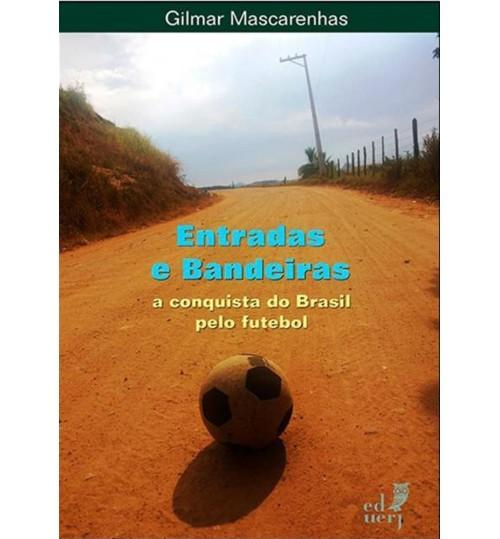 Livro Entradas e Bandeiras: A Conquista do Brasil pelo Futebol