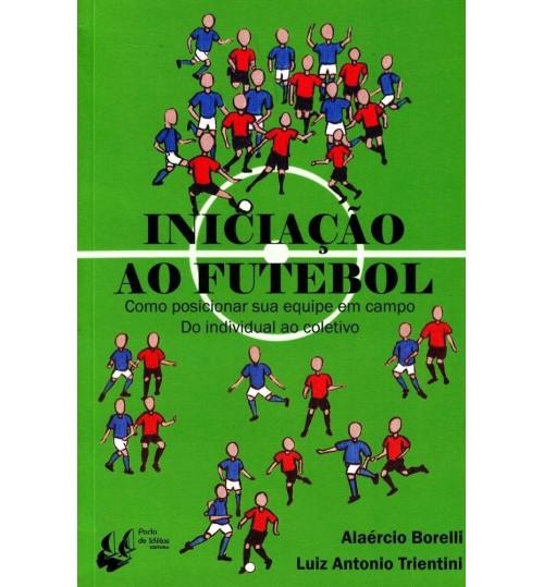 Livro Iniciação ao Futebol, Como posicionar sua equipe em Campo - Do individual ao Coletivo