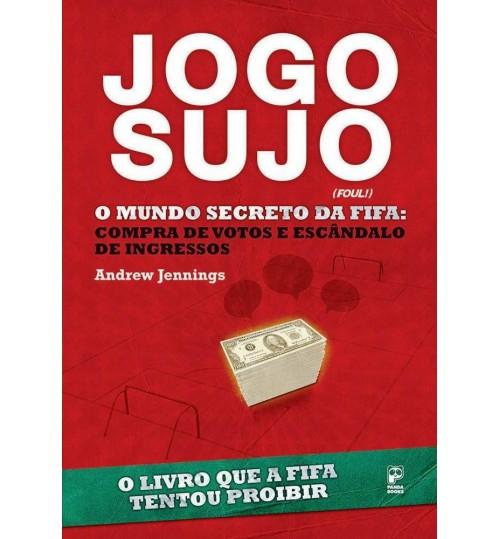 Livro Jogo Sujo O Mundo Secreto da Fifa, Compra de Votos e Escândalo de Ingressos