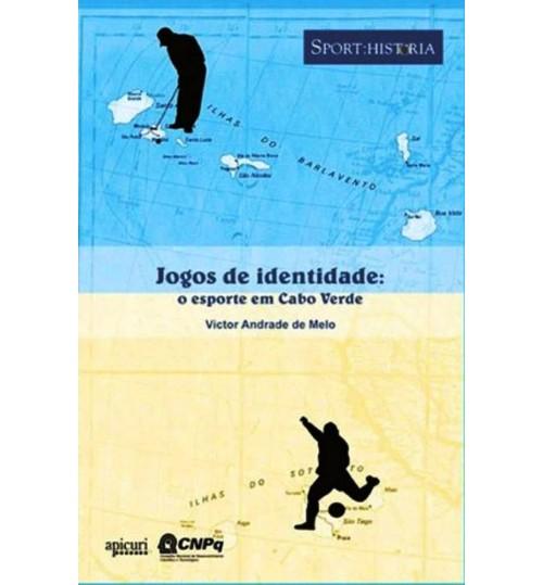 Livro Jogos de Identidade O Esporte em Cabo Verde