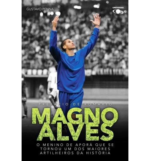Livro Magno Alves, O Menino de Aporá que se Tornou um dos Maiores Artilheiros da História