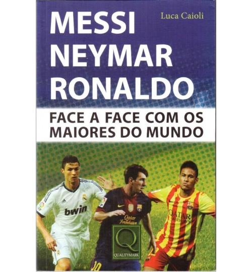Livro Messi, Neymar e Ronaldo - Face a Face com os Maiores do Mundo