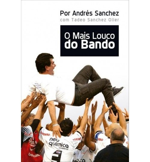 Livro O Mais Louco do Bando Andrés Sanchez