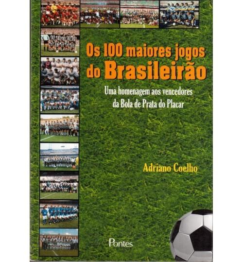 Livro Os 100 Maiores Jogos do Brasileirão - Uma Homenagem Aos Vencedores da Bola de Prata da Placar