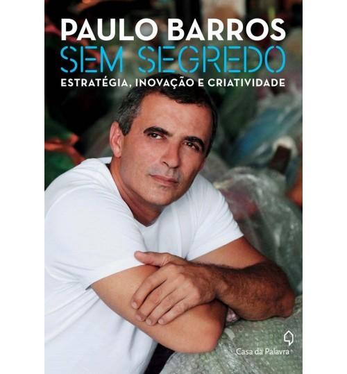 Livro Paulo Barros, Sem Segredo, Estratégia, Inovação e Criatividade
