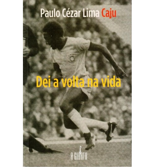 Livro Paulo Cézar Lima Caju, Dei A Volta Na Vida