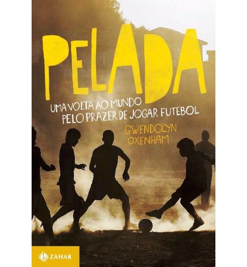 Livro Pelada Uma Volta ao Mundo Pelo Prazer de Jogar Futebol