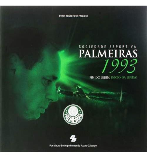 Livro Sociedade Esportiva Palmeiras - 1993 Fim do Jejum, Inicio da Lenda